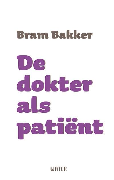 Dokter als patiënt Bram Bakker
